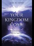Your Kingdom Come: Experience the Glory and Beauty of God's Kingdom! Right Here! Right Now!