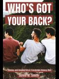 Who's Got Your Back: Making and Keeping Great Relationships Among Men