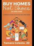 Buy Homes Not Shoes (Or Other Stuff): A Women's Guide to Buying Her First Home
