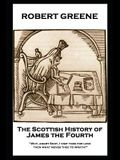 Robert Greene - The Scottish History of James the Fourth: Why, angry Scot, I visit thee for love; then what moves thee to wrath?