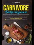 Carnivore Diet For Beginners: The Complete Guide To The Meat Based Ancestral Diet To Boost Your Health, Burn Fat, Build Muscle. Includes Cookbook Wi