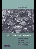 Fracture Mechanics: Integration of Mechanics, Materials Science, and Chemistry