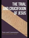 The Trial and Crucifixion of Jesus: Texts and Commentary
