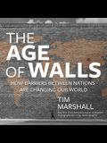 The Age of Walls Lib/E: How Barriers Between Nations Are Changing Our World