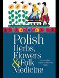 Polish Herbs, Flowers & Folk Medicine: Revised Edition
