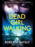 Dead Girl Walking: Absolutely addictive mystery and suspense
