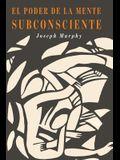 El Poder De La Mente Subconsciente: The Power of the Subconscious Mind (Spanish Edition)