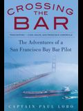 Crossing the Bar: The Adventures of a San Francisco Bay Bar Pilot