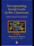 Incorporating Social Goals in the Classroom: A Guide for Teachers and Parents of Children W/ High-Functioning Autism/ Asperger Syndrome