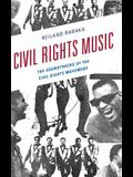 Civil Rights Music: The Soundtracks of the Civil Rights Movement
