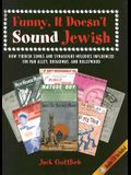 Funny, It Doesn't Sound Jewish: How Yiddish Songs and Synagogue Melodies Influenced Tin Pan Alley, Broadway, and Hollywood [With CD]