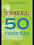 A Story of Travel in 50 Vehicles: From Shoes to Space Shuttles