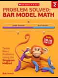 Problem Solved: Bar Model Math: Grade 2: Tackle Word Problems Using the Singapore Method