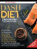 DASH Diet: The Complete Guide. 2 Books in 1 - DASH Diet for Beginners, Your 21-Day Meal Plan + Cookbook with 140 of the Greatest