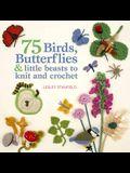 75 Birds, Butterflies & Little Beasts to Knit & Crochet
