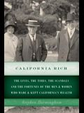 California Rich: The Lives, the Times, the Scandals and the Fortunes of the Men & Women Who Made & Kept California's Wealth