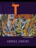 The T Is Not Silent: New and Selected Poems