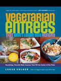Vegetarian Entrées That Won't Leave You Hungry: Nourishing, Flavorful Main Courses That Fill the Center of the Plate