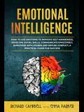 Emotional Intelligence: How to Use Emotions to Improve Self-Awareness, Develope Social Skills, Communicate Effectively, Empathize with Others