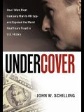 Undercover: How I Went from Company Man to FBI Spy and Exposed the Worst Healthcare Fraud in U.S. History