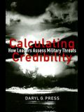Calculating Credibility: How Leaders Assess Military Threats