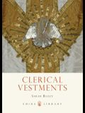 Clerical Vestments: Ceremonial Dress of the Church