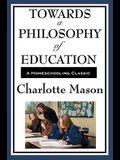 Towards a Philosophy of Education: Volume VI of Charlotte Mason's Homeschooling Series
