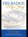 His Badge, My Story: Insights for Spouses and Loved Ones of Law Enforcement Officers