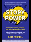 Story Power: Secrets to Creating, Crafting, and Telling Memorable Stories (Communication, Presentations, Relationships, How to Infl