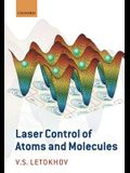 Laser Control of Atoms and Molecules