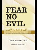 Fear No Evil-By Hating Evil!: The Fear of the Lord Is to Hate Evil (Proverbs 8:13)
