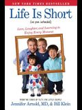 Life Is Short (No Pun Intended): Love, Laughter, and Learning to Enjoy Every Moment