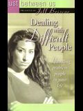 Dealing With Difficult People (Just Between Us)