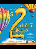 Is 2 a Lot: An Adventure with Numbers