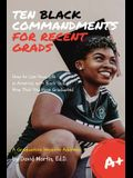 Ten Black Commandments for Recent Grads: How to Live Your Life in America, with Black Skin, Now That You Have Graduated