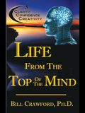 Life from the Top of the Mind: New Information on the Science of Clarity, Confidence, & Creativity