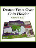 Design Your Own Coin Holder Craft Set