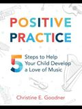 Positive Practice: 5 Steps to Help Your Child Develop a Love of Music