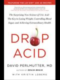 Drop Acid: The Surprising New Science of Uric Acid--The Key to Losing Weight, Controlling Blood Sugar, and Achieving Extraordinar