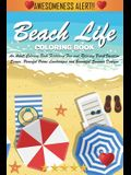 Beach Life Coloring Book: An Adult Coloring Book Featuring Fun and Relaxing Beach Vacation Scenes, Peaceful Ocean Landscapes and Beautiful Summe