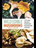 Wild Edible Mushrooms: Tips and Recipes for Every Mushroom Hunter