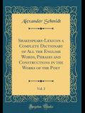 Shakespeare-Lexicon a Complete Dictionary of All the English Words, Phrases and Constructions in the Works of the Poet, Vol. 2 (Classic Reprint)
