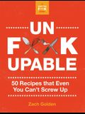 Unf*ckupable: 50 Recipes That Even You Can¿t Screw Up