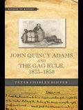 John Quincy Adams and the Gag Rule, 1835-1850