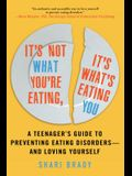 It's Not What You're Eating, It's What's Eating You: A Teenager's Guide to Preventing Eating Disorders--And Loving Yourself