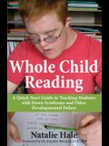 Whole Child Reading: A Quick-Start to Teaching Students with Down Syndrome and Other Developmental Delays