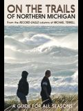 On the Trails of Northern Michigan: A Guide for All Seasons