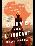 Olive the Lionheart: Lost Love, Imperial Spies, and One Woman's Journey Into the Heart of Africa