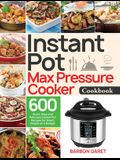 Instant Pot Max Pressure Cooker Cookbook: 600 Quick, Easy and Delicious Instant Pot Recipes for Smart People on a Budget