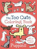 The Too Cute Coloring Book: Puppies